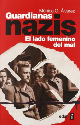 Guardianas nazis, El lado femenino del mal – Mónica G. Álvarez