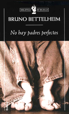 No hay padres perfectos - Bruno Bettelheim