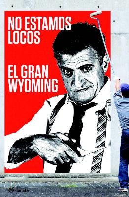 No estamos locos - El gran Wyoming