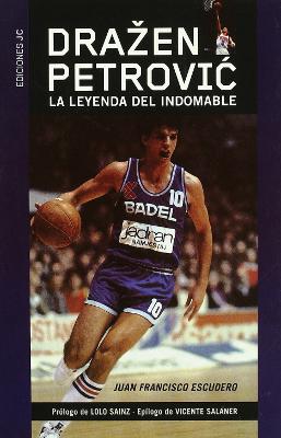 Drazen Petrovic La leyenda del Indomable – Juan Francisco Escudero