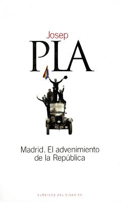 Madrid El advenimiento de la República – Josep Pla