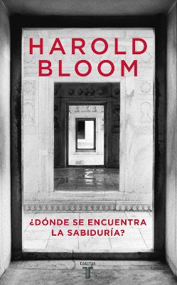 ¿Donde se encuentra la sabiduria? – Harold Bloom