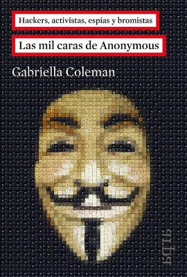 Las mil caras de Anonymous – Gabriella Coleman